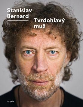 Stanislav Bernard: Tvrdohlavý muž cena od 198 Kč