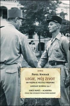Ladislav Kudrna, Pavel Knihař: Legie, můj život - Od vojína k veliteli praporu cena od 203 Kč
