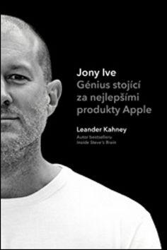 Leander Kahney: Jony Ive: Génius stojící za nejlepšími produkty Apple cena od 327 Kč