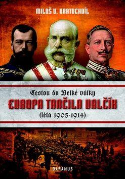 Miloš Václav Kratochvíl: Evropa tančila valčík - Cestou do velké války (léta 1905-1914) cena od 199 Kč