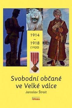 Jaroslav Štrait: Svobodní občané ve Velké válce 1914 - 1918 (1920) cena od 194 Kč