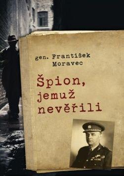 Moravec František: Špion, jemuž nevěřili cena od 159 Kč