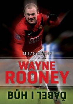 Milan Macho: Wayne Rooney - Bůh i ďábel cena od 186 Kč