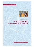 Michel Winock: Victor Hugo v politické aréně cena od 126 Kč