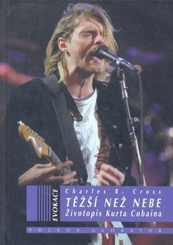 Charles R. Cross: Těžší než nebe - Životopis Kurta Cobaina cena od 186 Kč