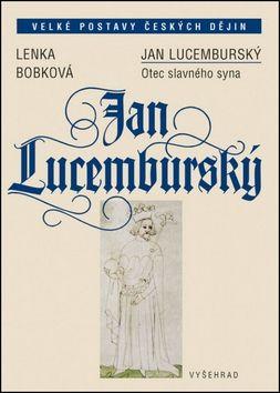 Lenka Bobková: Jan Lucemburský cena od 285 Kč