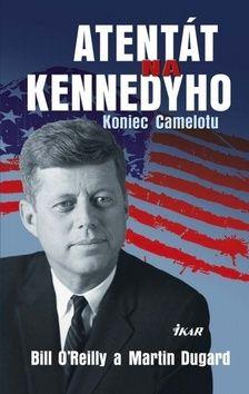 Martin Dugard: Atentát na Kennedyho - Koniec Camelotu cena od 246 Kč