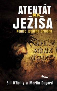 Martin Dugard: Atentát na Ježiša - Kronika jedného príbehu cena od 282 Kč