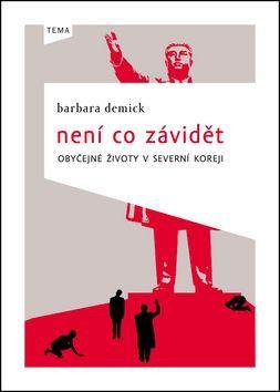 Barbara Demick: Není co závidět: Obyčejné životy v Severní Koreji (E-KNIHA) cena od 218 Kč