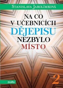 Stanislava Jarolímková: Na co v učebnicích dějepisu nezbylo místo 2 cena od 169 Kč
