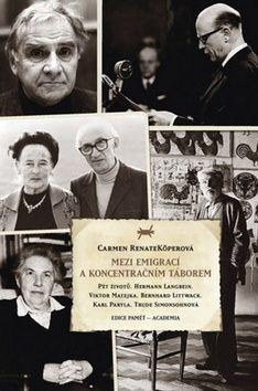 Köperová Carmen Renate: Mezi emigrací a koncentračním táborem cena od 224 Kč