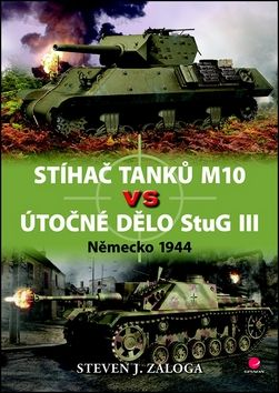Steven J. Zaloga: Stíhač tanků M10 vs útočné dělo Stug III cena od 231 Kč