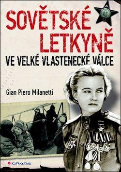 Gian Piero Milanetti: Sovětské letkyně ve Velké vlastenecké válce cena od 168 Kč