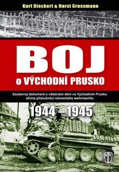 Horst Grossmann, Kurt Dieckert: Boj o východní Prusko 1944-1945 cena od 250 Kč