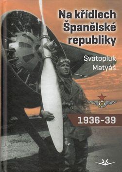 Matyáš Svatopluk: Na křídlech Španělské republiky 1936-1939 cena od 179 Kč