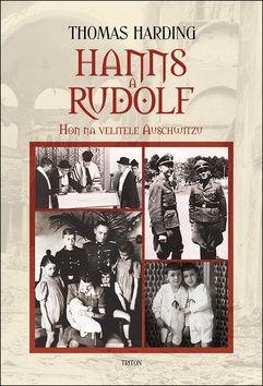 Thomas Harding: Hanns a Rudolf - Hon na velitele Auschwitzu cena od 205 Kč