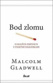 Malcolm Gladwell: Bod zlomu cena od 256 Kč