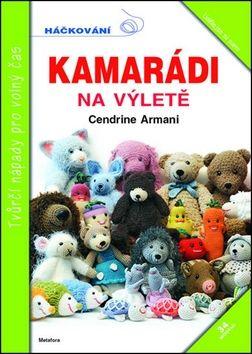 Cendrine Armani: Kamarádi na výletě - 34 veselých háčkovaných kamarádů cena od 98 Kč