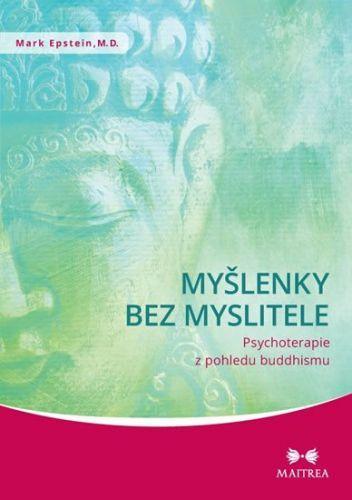 Mark Epstein: Myšlenky bez myslitele - Psychoterapie z pohledu buddhismu cena od 159 Kč