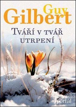 Guy Gilbert: Tváří v tvář utrpení cena od 107 Kč