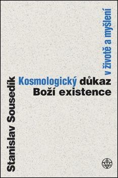 Stanislav Sousedík: Kosmologický důkaz boží existence v životě a myšlení cena od 170 Kč