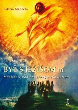 Jozef Šuppa: Byť s Ježišom III. cena od 42 Kč