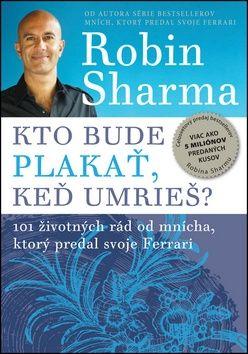 Robin S. Sharma: Kto bude plakať, keď umrieš? cena od 168 Kč