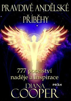 Diana Cooper: Pravdivé andělské příběhy - 777 poselství naděje a inspirace cena od 216 Kč