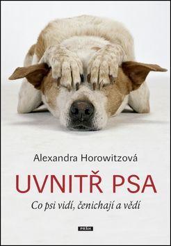 Horowitzová Alexandra: Uvnitř psa - Co psi vidí, čenichají a vědí cena od 239 Kč