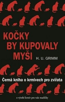 Grimm H. U.: Kočky by kupovaly myši - Černá kniha o krmivech pro zvířata cena od 135 Kč