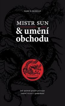 Mistr Sun, Mark R. McNeilly: Mistr Sun a umění obchodu - Jak správně použít principy Umění války v podnikání cena od 203 Kč