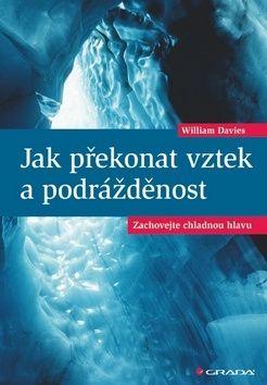 Davies William: Jak překonat vztek a podrážděnost - Zachovejte chladnou hlavu cena od 221 Kč