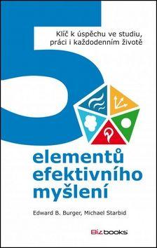 Edward Burger, Michael Starbird: 5 elementů efektivního myšlení cena od 135 Kč