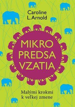 Caroline L. Arnold: Mikropredsavzatia cena od 189 Kč