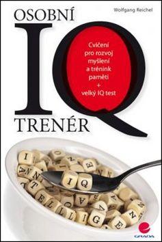 Wolfgang Reichel: Osobní IQ trenér - Cvičení pro rozvoj myšlení a trénink paměti + velký IQ test cena od 168 Kč