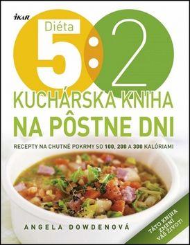 Angela Dowden: Diéta 5 : 2 - Kuchárska kniha na pôstne dni cena od 287 Kč