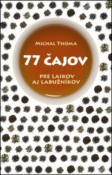 Michal Thoma: 77 čajov pre laikov aj labužníkov cena od 259 Kč