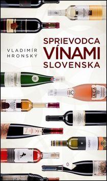 Hronský Vladimír: Sprievodca vínami Slovenska cena od 317 Kč