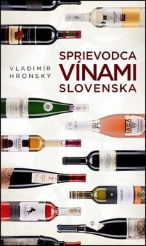 Vladimír Hronský: Sprievodca vínami Slovenska cena od 319 Kč