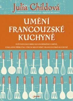 Simone Becková, Louisette Berthollová, Julia Childová: Umění francouzské kuchyně cena od 388 Kč