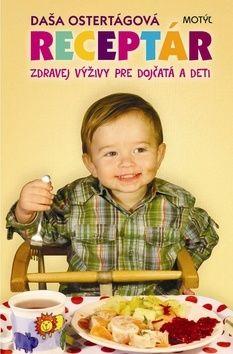 Daša Ostertágová: Receptár zdravej výživy pre dojčatá a deti cena od 186 Kč