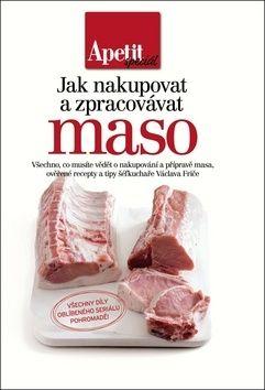 Václav Frič: Jak nakupovat a zpracovávat maso (Edice Apetit speciál) cena od 178 Kč