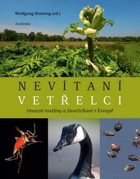 Nentwig Wolfgang: Nevítaní vetřelci - Invazní rostliny a živočichové v Evropě cena od 247 Kč
