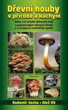Aleš Vít, Radomír Socha: Dřevní houby v přírodě a kuchyni cena od 286 Kč