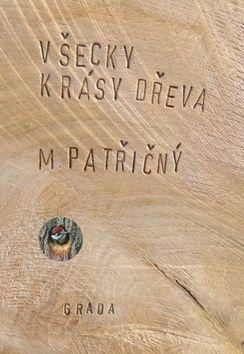 Martin Patřičný: Všecky krásy dřeva cena od 278 Kč