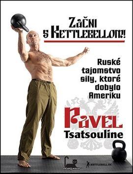 Pavel Tsatsouline: Začni s kettlebellom! - Ruské tajomstvo sily, ktoré dobylo Ameriku cena od 341 Kč