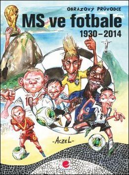 Aczel German: MS ve fotbale 1930–2014 - Obrazový průvodce cena od 168 Kč