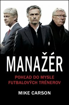 Mike Carson: Manažér - pohľad do mysle futbalových trénerov cena od 286 Kč