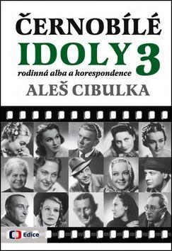 Aleš Cibulka: Černobílé idoly 3 - Rodinná alba a korespondence cena od 203 Kč