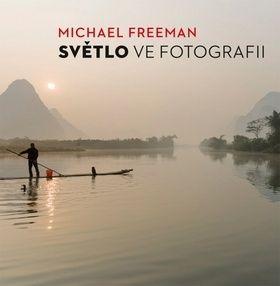 Michael Freeman: Světlo ve fotografii cena od 342 Kč